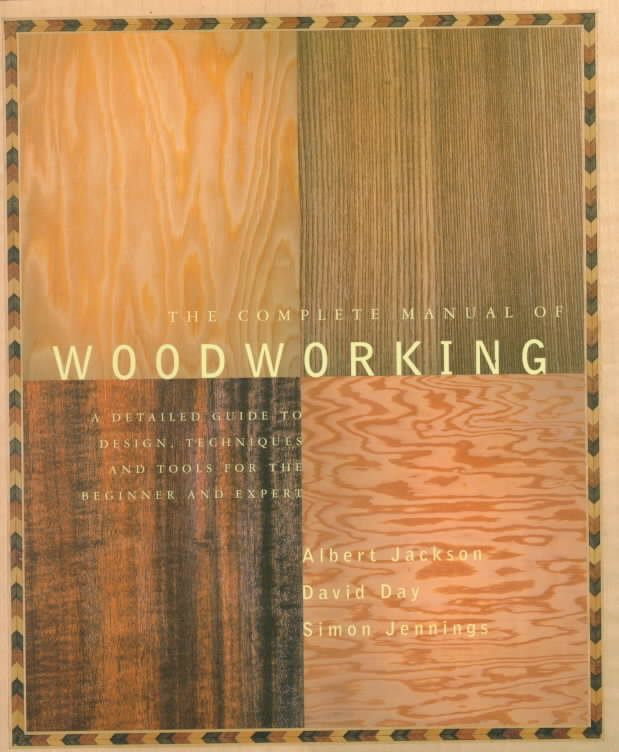 The Complete Manual of Woodworking By Jackson, Albert/ Day, David/ Jennings, Simon