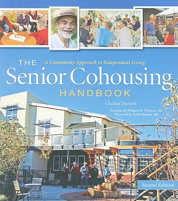 The Senior Cohousing Handbook By Durrett, Charles/ Thomas, William H., M.D. (INT)/ Adams, Patch (FRW)